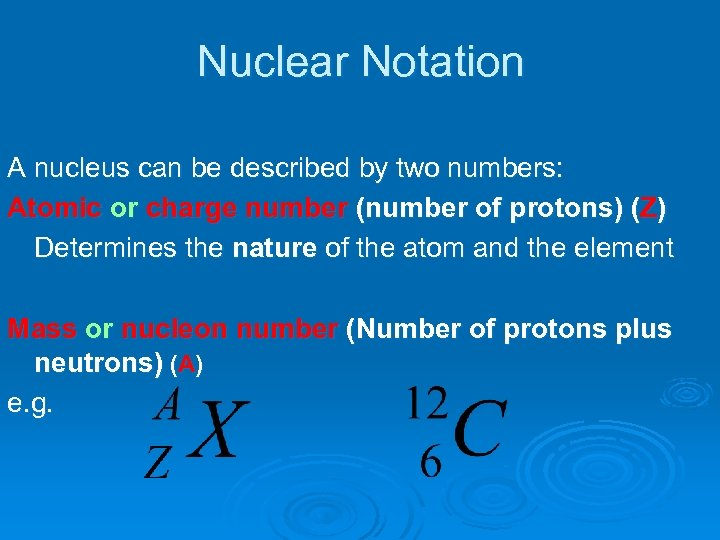 Nuclear Notation A nucleus can be described by two numbers: Atomic or charge number