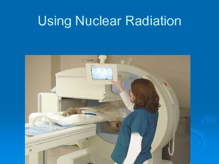 Using Nuclear Radiation