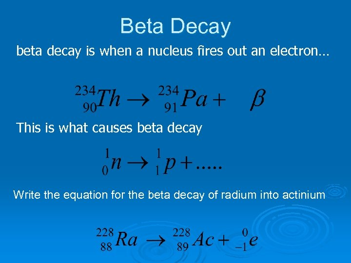 Beta Decay beta decay is when a nucleus fires out an electron… This is