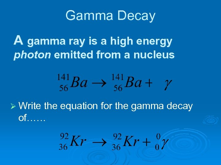 Gamma Decay A gamma ray is a high energy photon emitted from a nucleus