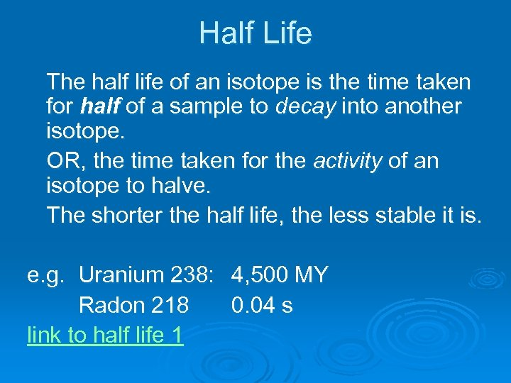 Half Life The half life of an isotope is the time taken for half