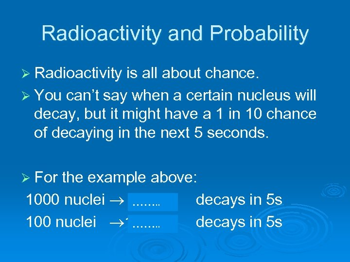Radioactivity and Probability Ø Radioactivity is all about chance. Ø You can't say when
