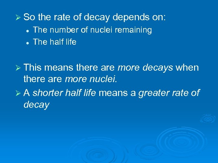 Ø So the rate of decay depends on: l l The number of nuclei