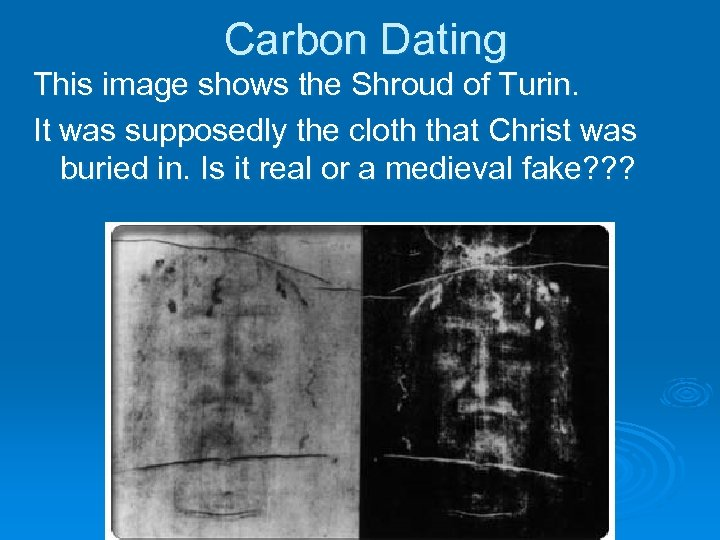 Carbon Dating This image shows the Shroud of Turin. It was supposedly the cloth