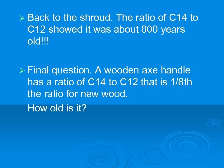 Ø Back to the shroud. The ratio of C 14 to C 12 showed