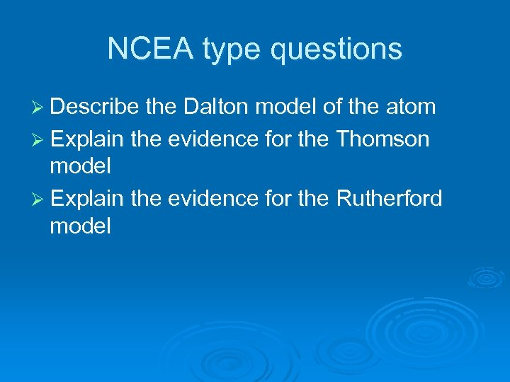 NCEA type questions Ø Describe the Dalton model of the atom Ø Explain the