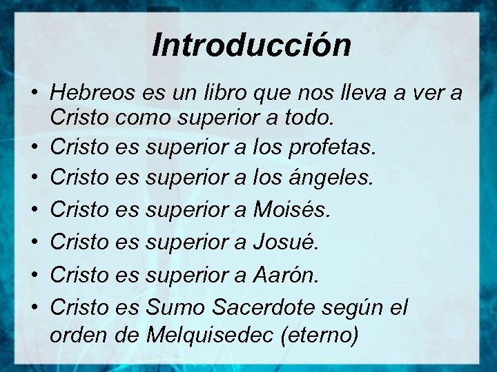 Introducción • Hebreos es un libro que nos lleva a ver a Cristo como