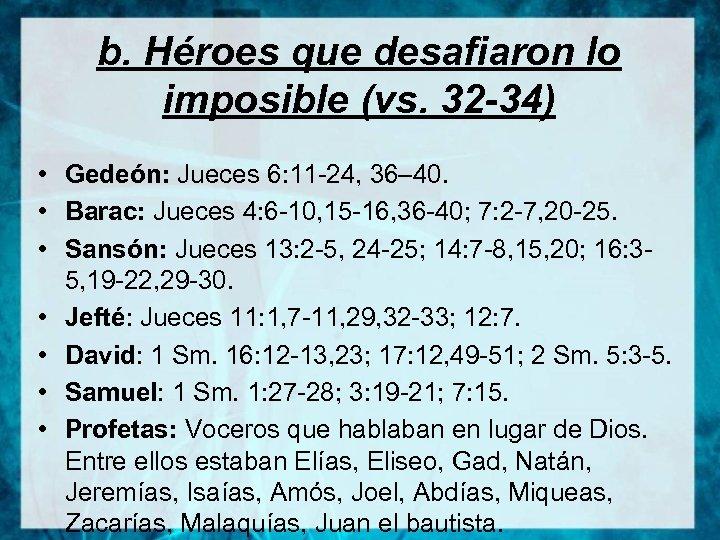 b. Héroes que desafiaron lo imposible (vs. 32 -34) • Gedeón: Jueces 6: 11