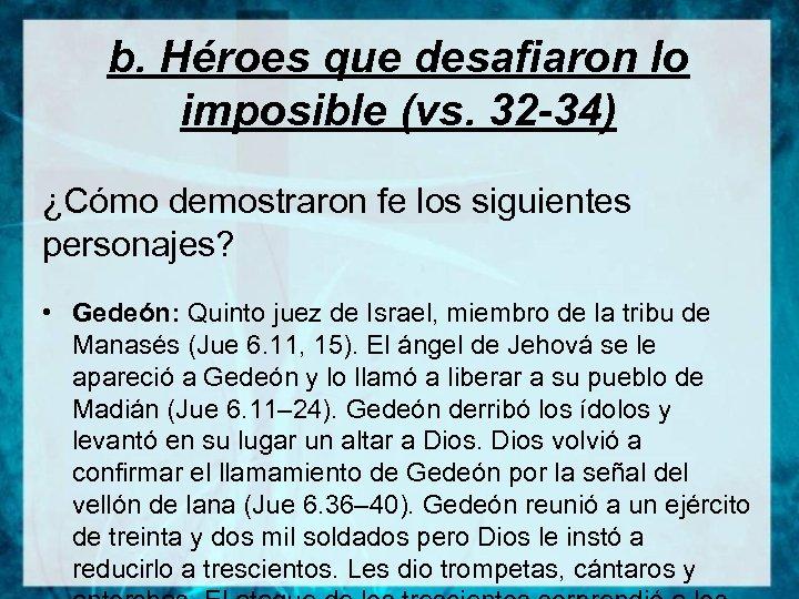 b. Héroes que desafiaron lo imposible (vs. 32 -34) ¿Cómo demostraron fe los siguientes