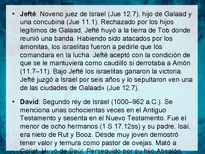 • Jefté: Noveno juez de Israel (Jue 12. 7), hijo de Galaad y