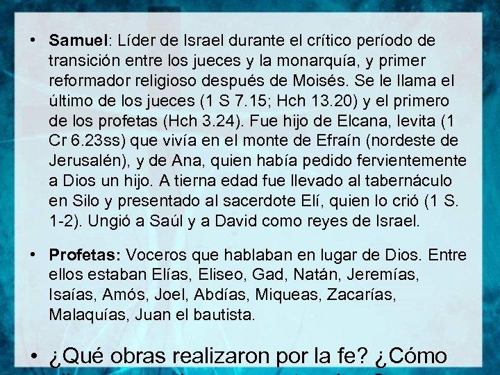 • Samuel: Líder de Israel durante el crítico período de transición entre los