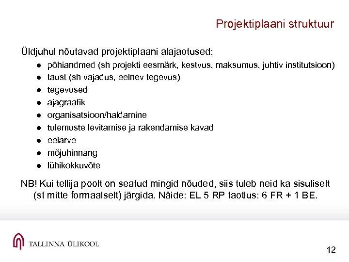 Projektiplaani struktuur Üldjuhul nõutavad projektiplaani alajaotused: ● ● ● ● ● põhiandmed (sh projekti