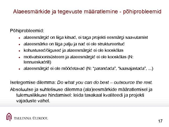 Alaeesmärkide ja tegevuste määratlemine põhiprobleemid Põhiprobleemid: alaeesmärgid on liiga kitsad, ei taga projekti eesmärgi