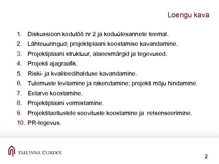 Loengu kava 1. Diskussioon kodutöö nr 2 ja koduülesannete teemal. 2. Lähteuuringud; projektiplaani koostamise