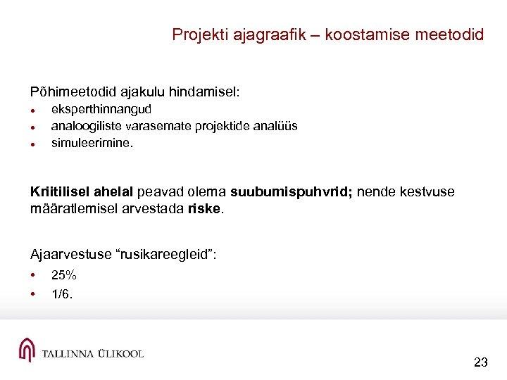 Projekti ajagraafik – koostamise meetodid Põhimeetodid ajakulu hindamisel: eksperthinnangud analoogiliste varasemate projektide analüüs simuleerimine.