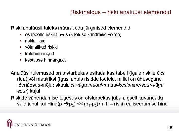Riskihaldus – riski analüüsi elemendid Riski analüüsil tuleks määratleda järgmised elemendid: • • •