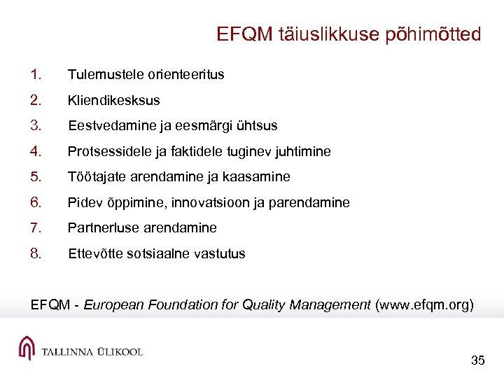 EFQM täiuslikkuse põhimõtted 1. Tulemustele orienteeritus 2. Kliendikesksus 3. Eestvedamine ja eesmärgi ühtsus 4.