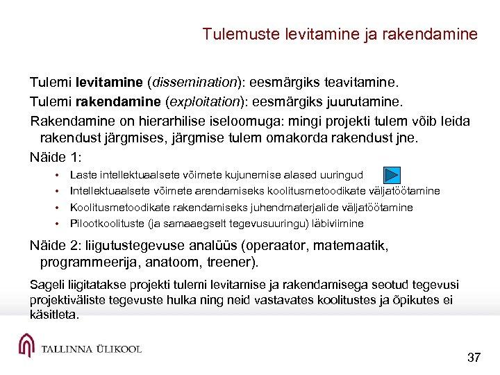 Tulemuste levitamine ja rakendamine Tulemi levitamine (dissemination): eesmärgiks teavitamine. Tulemi rakendamine (exploitation): eesmärgiks juurutamine.