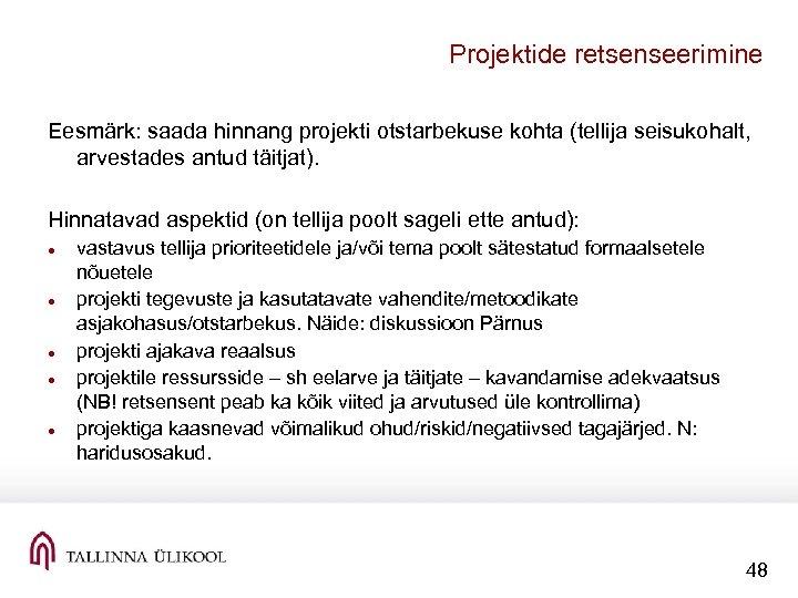 Projektide retsenseerimine Eesmärk: saada hinnang projekti otstarbekuse kohta (tellija seisukohalt, arvestades antud täitjat). Hinnatavad