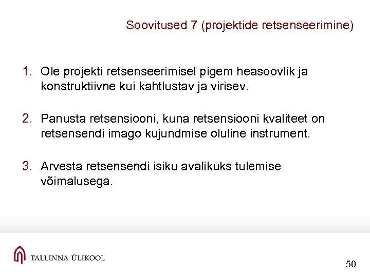 Soovitused 7 (projektide retsenseerimine) 1. Ole projekti retsenseerimisel pigem heasoovlik ja konstruktiivne kui kahtlustav