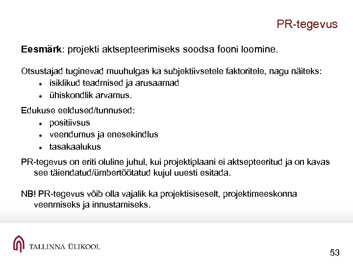 PR tegevus Eesmärk: projekti aktsepteerimiseks soodsa fooni loomine. Otsustajad tuginevad muuhulgas ka subjektiivsetele faktoritele,