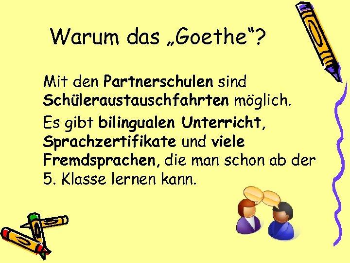 """Warum das """"Goethe""""? Mit den Partnerschulen sind Schüleraustauschfahrten möglich. Es gibt bilingualen Unterricht, Sprachzertifikate"""