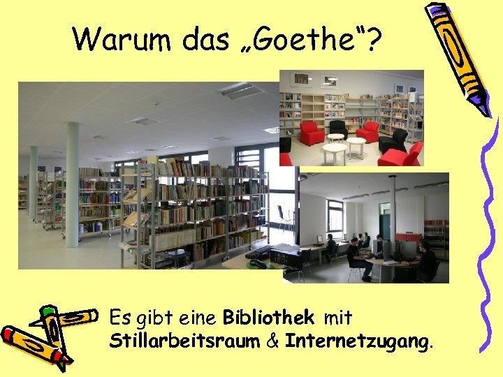 """Warum das """"Goethe""""? Es gibt eine Bibliothek mit Stillarbeitsraum & Internetzugang."""