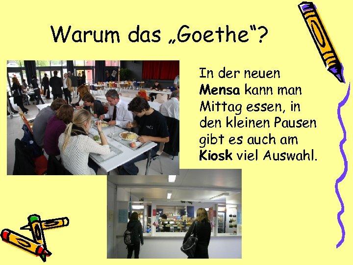 """Warum das """"Goethe""""? In der neuen Mensa kann man Mittag essen, in den kleinen"""