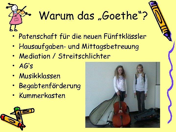 """Warum das """"Goethe""""? • • Patenschaft für die neuen Fünftklässler Hausaufgaben- und Mittagsbetreuung Mediation"""