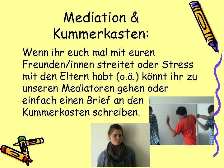Mediation & Kummerkasten: Wenn ihr euch mal mit euren Freunden/innen streitet oder Stress mit