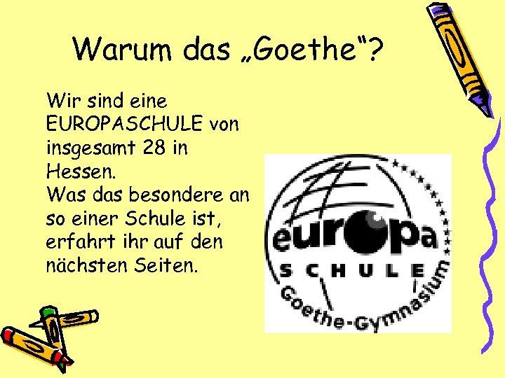 """Warum das """"Goethe""""? Wir sind eine EUROPASCHULE von insgesamt 28 in Hessen. Was das"""
