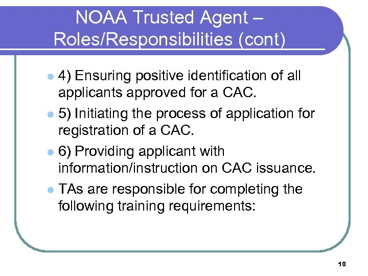 NOAA Trusted Agent – Roles/Responsibilities (cont) 4) Ensuring positive identification of all applicants approved