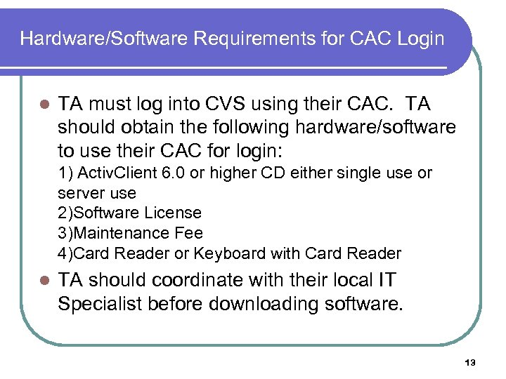 Hardware/Software Requirements for CAC Login l TA must log into CVS using their CAC.