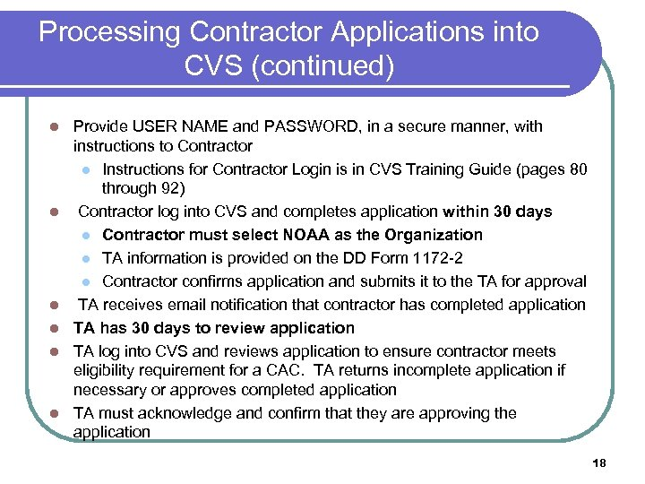Processing Contractor Applications into CVS (continued) l l l Provide USER NAME and PASSWORD,