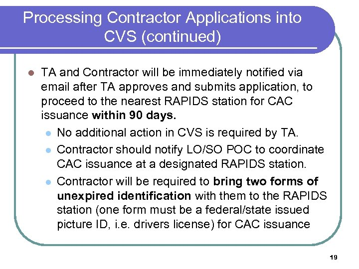 Processing Contractor Applications into CVS (continued) l TA and Contractor will be immediately notified