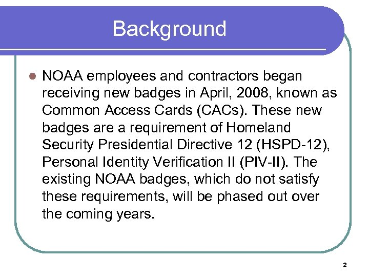 Background l NOAA employees and contractors began receiving new badges in April, 2008, known
