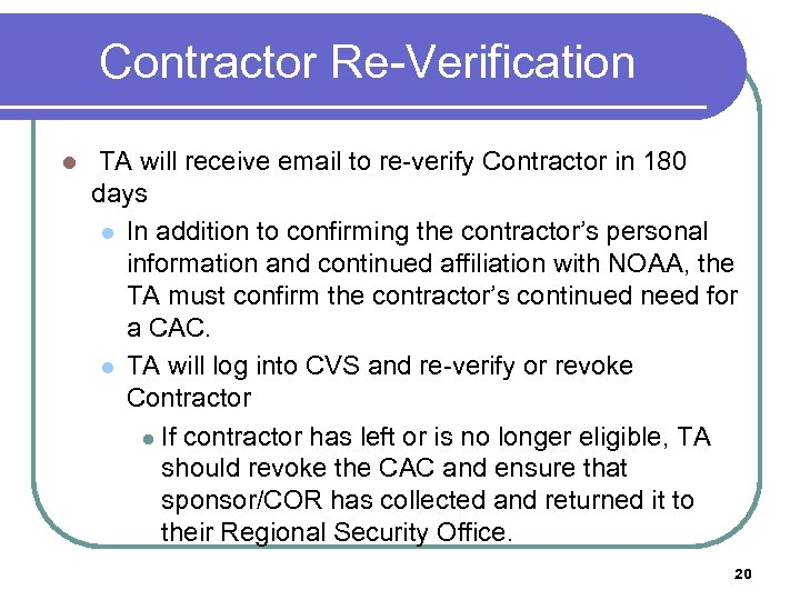 Contractor Re-Verification l TA will receive email to re-verify Contractor in 180 days l