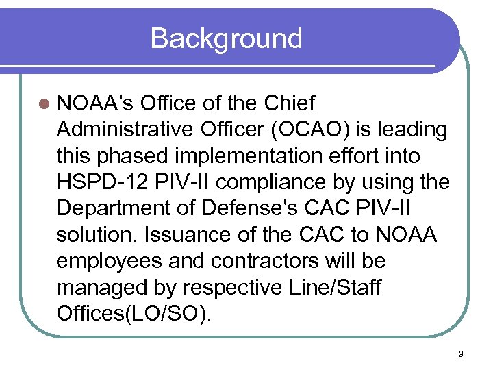 Background l NOAA's Office of the Chief Administrative Officer (OCAO) is leading this phased