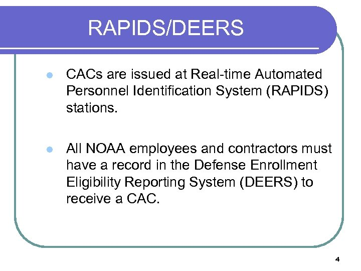 RAPIDS/DEERS l CACs are issued at Real-time Automated Personnel Identification System (RAPIDS) stations. l