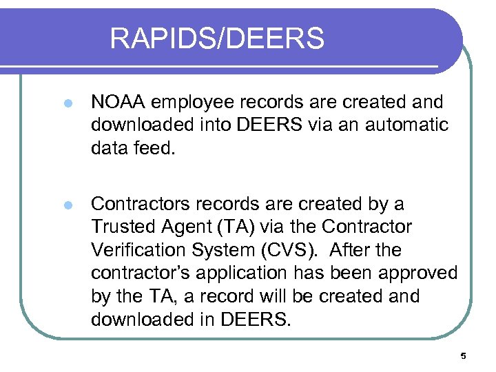RAPIDS/DEERS l NOAA employee records are created and downloaded into DEERS via an automatic
