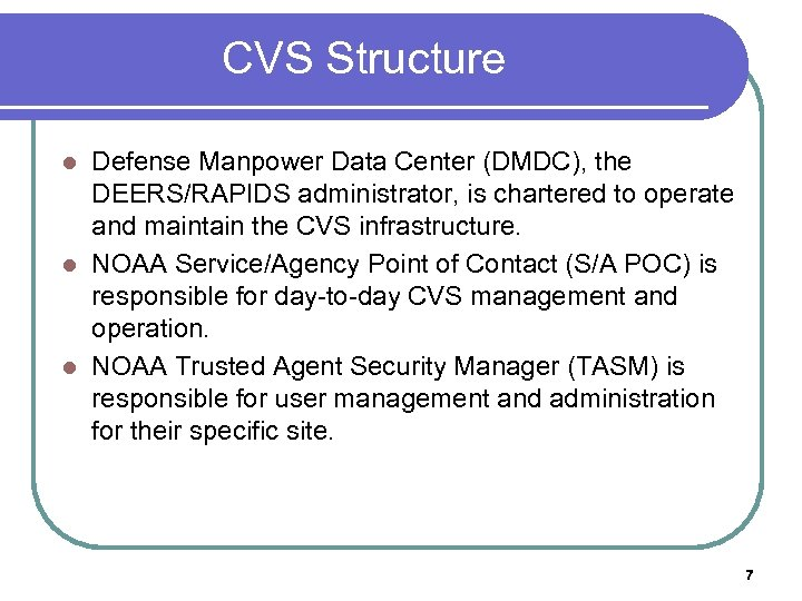 CVS Structure Defense Manpower Data Center (DMDC), the DEERS/RAPIDS administrator, is chartered to operate