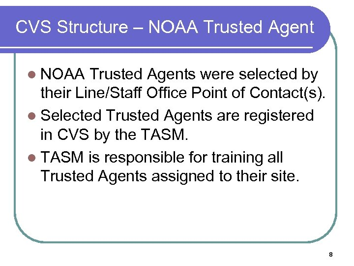 CVS Structure – NOAA Trusted Agent l NOAA Trusted Agents were selected by their