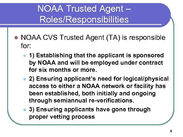 NOAA Trusted Agent – Roles/Responsibilities l NOAA CVS Trusted Agent (TA) is responsible for: