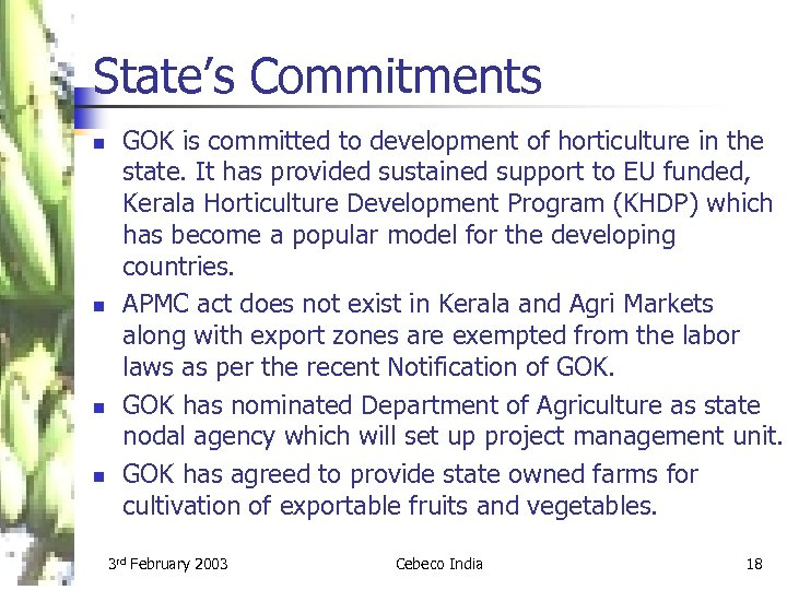 State's Commitments n n GOK is committed to development of horticulture in the state.