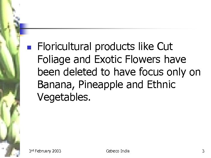n Floricultural products like Cut Foliage and Exotic Flowers have been deleted to have