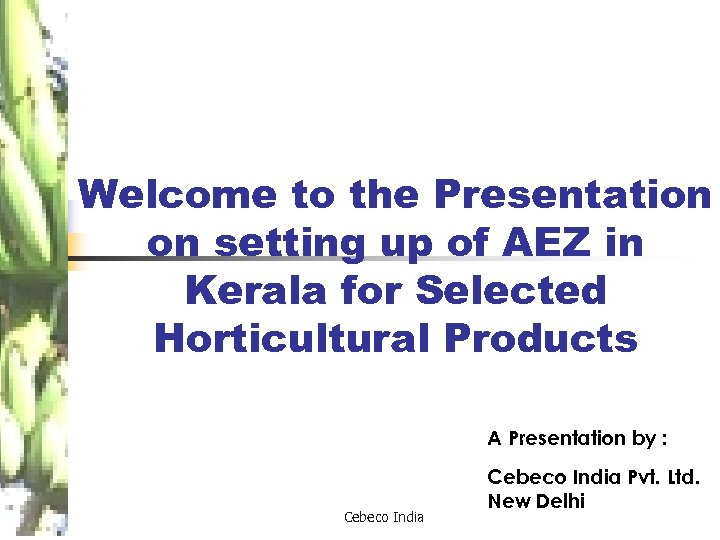 Welcome to the Presentation on setting up of AEZ in Kerala for Selected Horticultural