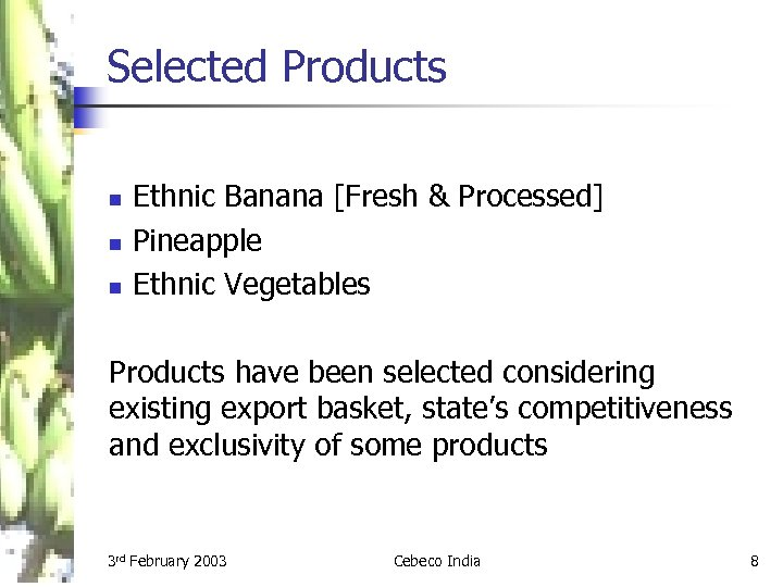 Selected Products n n n Ethnic Banana [Fresh & Processed] Pineapple Ethnic Vegetables Products