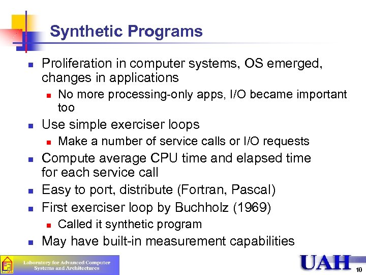 Synthetic Programs n Proliferation in computer systems, OS emerged, changes in applications n n