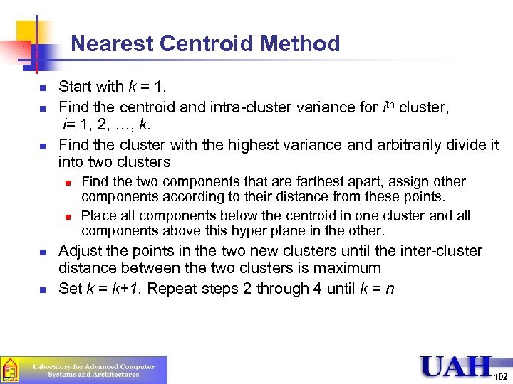 Nearest Centroid Method n n n Start with k = 1. Find the centroid
