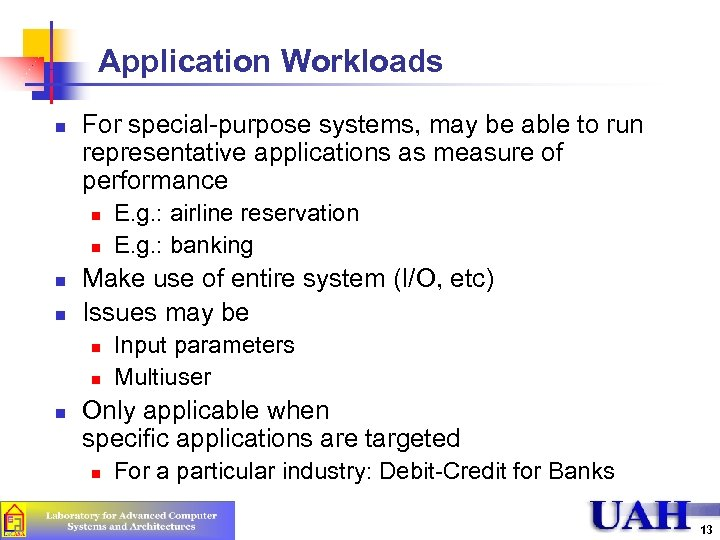 Application Workloads n For special-purpose systems, may be able to run representative applications as